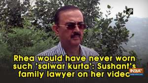 Rhea would have never worn such 'salwar kurta': Sushant's family lawyer on her video