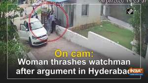 On cam: Woman thrashes watchman after argument in Hyderabad