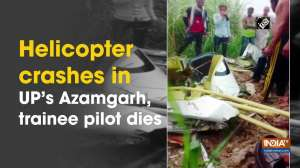 Helicopter crashes in UP's Azamgarh, trainee pilot dies