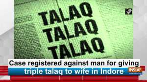 Case registered against man for giving triple talaq to wife in Indore