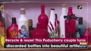 Recycle and reuse! This Puducherry couple turns discarded bottles into beautiful artifacts
