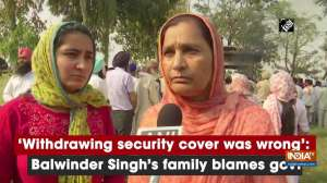 'Withdrawing security cover was wrong': Balwinder Singh's family blames govt