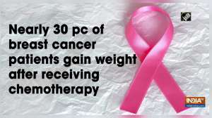 Nearly 30 pc of breast cancer patients gain weight after receiving chemotherapy