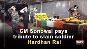 CM Sonowal pays tribute to slain soldier Hardhan Rai