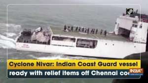 Cyclone Nivar: Indian Coast Guard vessel ready with relief items off Chennai coast