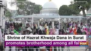 Shrine of Hazrat Khwaja Dana in Surat promotes brotherhood among all faiths