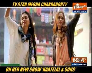 Megha Chakraborty opens up on Kaatelal & Sons