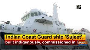Indian Coast Guard ship 'Sujeet', built indigenously, commissioned in Goa
