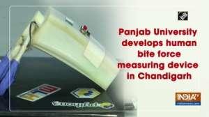 Panjab University develops human bite force measuring device in Chandigarh