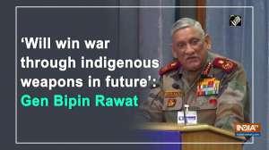 'Will win war through indigenous weapons in future': Gen Bipin Rawat