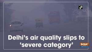 Delhi's air quality slips to 'severe category'