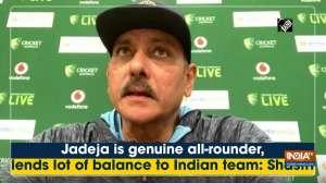 Jadeja is genuine all-rounder, lends lot of balance to Indian team: Ravi Shastri