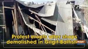 Protest erupts after shops demolished in Gilgit-Baltistan