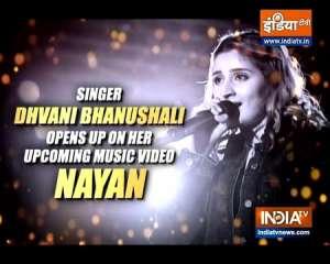 Dhvani Bhanushali opens up on her music video 'Nayan'