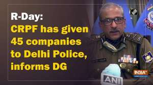 R-Day: CRPF has given 45 companies to Delhi Police, informs DG