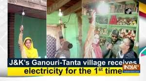 J-K's Ganouri-Tanta village receives electricity for the 1st time