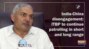 India-China disengagement: ITBP to continue patrolling in short and long range