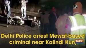Delhi Police arrest Mewat-based criminal near Kalindi Kunj