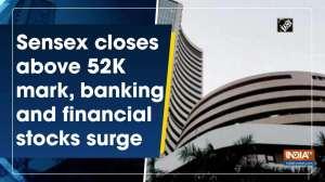 Sensex closes above 52K mark, banking and financial stocks surge