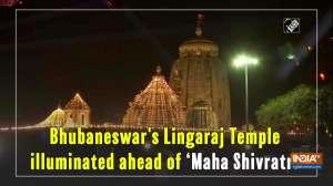 Bhubaneswar's Lingaraj Temple illuminated ahead of 'Maha Shivratri'