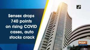 Sensex drops 740 points on rising COVID cases, auto stocks crack