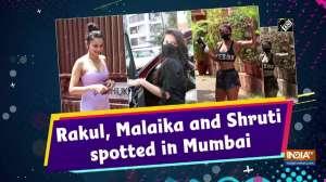Rakul, Malaika and Shruti spotted in Mumbai