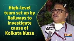High-level team set up by Railways to investigate cause of Kolkata blaze