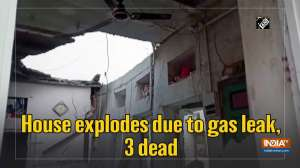 House explodes due to gas leak, 3 dead