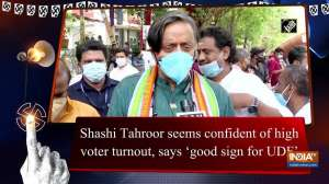 Shashi Tahroor seems confident of high voter turnout, says 'good sign for UDF'