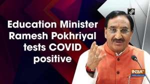 Education Minister Ramesh Pokhriyal tests COVID positive