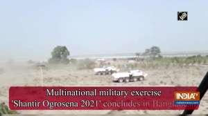 Multinational military exercise 'Shantir Ogrosena 2021' concludes in Bangladesh