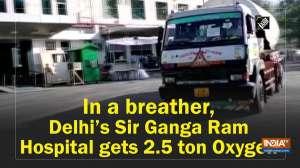 In a breather, Delhi's Sir Ganga Ram Hospital gets 2.5 ton Oxygen