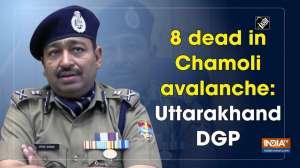 8 dead in Chamoli avalanche: Uttarakhand DGP