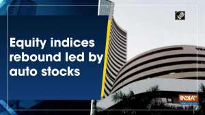 Equity indices rebound led by auto stocks