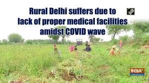 Rural Delhi suffers due to lack of proper medical facilities amidst COVID wave