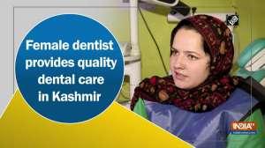 Female dentist provides quality dental care in Kashmir