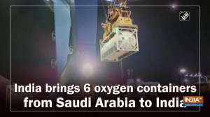 India brings 6 oxygen containers from Saudi Arabia to India