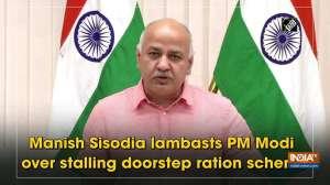 Manish Sisodia lambasts PM Modi over stalling doorstep ration scheme