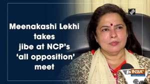 Meenakashi Lekhi takes jibe at NCP's 'all opposition' meet