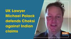 UK Lawyer Michael Polack defends Choksi against Indian claims