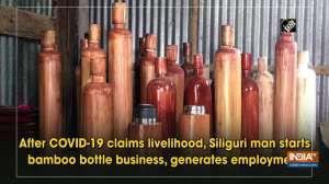 After COVID-19 claims livelihood, Siliguri man starts bamboo bottle business, generates employment