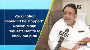 'Vaccination shouldn't be stopped': Nawab Malik requests Centre to chalk out plan