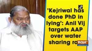 'Kejriwal has done PhD in lying': Anil Vij targets AAP over water sharing row