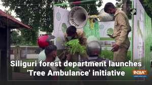 Siliguri forest department launches 'Tree Ambulance' initiative