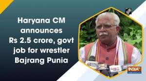 Haryana CM announces Rs 2.5 crore, govt job for wrestler Bajrang Punia