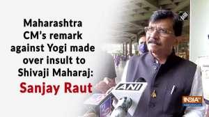 Maharashtra CM's remark against Yogi made over insult to Shivaji Maharaj: Sanjay Raut