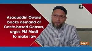 Asaduddin Owaisi backs demand of Caste-based Census, urges PM Modi to make law