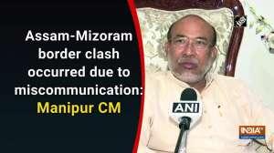 Assam-Mizoram border clash occurred due to miscommunication: Manipur CM