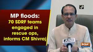 MP floods: 70 SDRF teams engaged in rescue ops, informs CM Shivraj