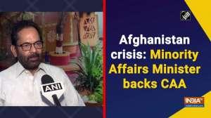 Afghanistan crisis: Minority Affairs Minister backs CAA